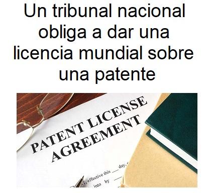 un tibunal nacional obliga a dar una licencia mundial sobre una patente